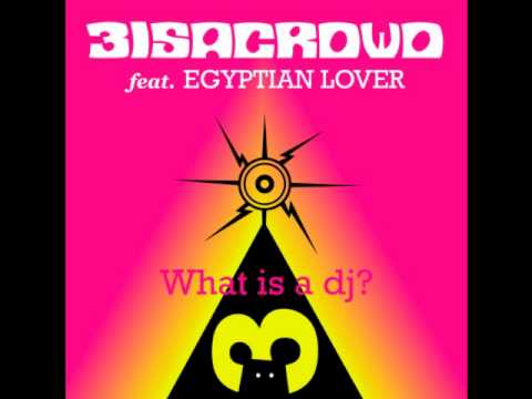 Download 3 Is A Crowd ft. Egpytian Lover - What Is A DJ (Second Version)