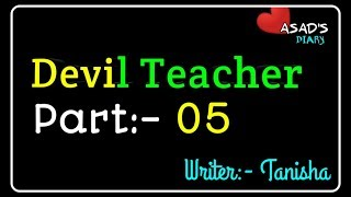 Devil Teacher Part:-05 | ডেভিল টিচার পর্বঃ-০৫ | Best Romantic Cute Love Story  by #Asad's Diary