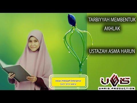 Tarbiyyah Membentuk Akhlak - Ustazah Asma Harun