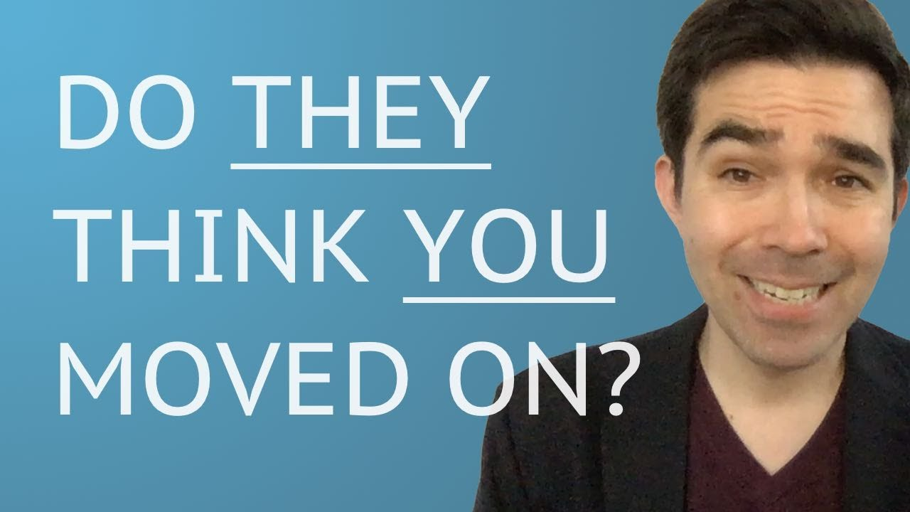 Does My Ex Think Ive Moved On? - YouTube