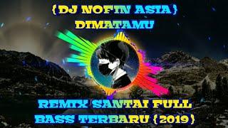 DJ DIMATAMU   REMIX SANTAI FULL BASS TERBARU { 2019 }
