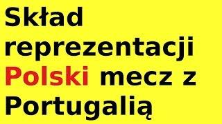 Skład reprezentacji Polski mecz z Portugalią