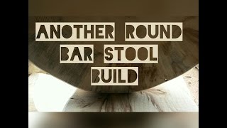Another Round Bar Stool Build