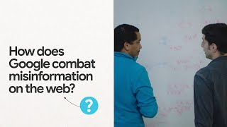 How does Google combat misinformation on the web?