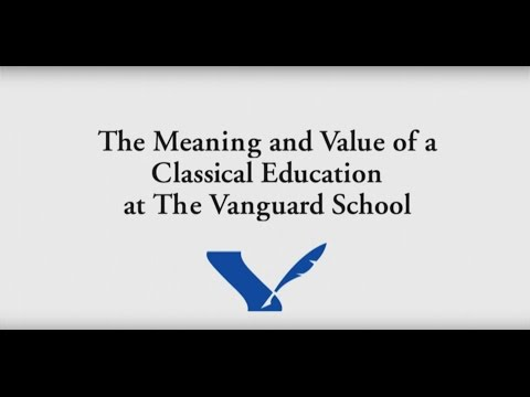 The Meaning and Value of a Classical Education at The Vanguard School