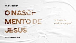 O Nascimento de Jesus - Pr. Guilherme Andrade