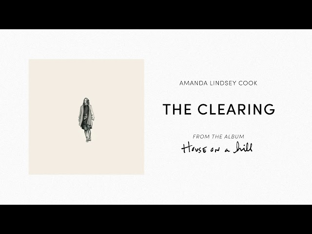 The Clearing (Official Audio) - Amanda Lindsey Cook | House On A Hill