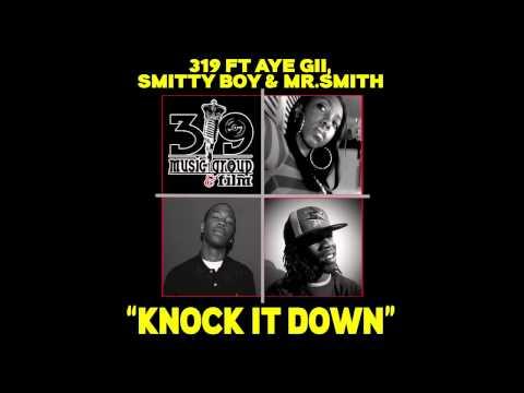 Knock It Down319 ft Aye GiiSmitty Boy & Mr Smith