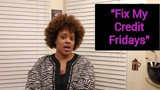 """Fix My Credit Friday "" Introduction"