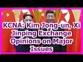 [News] KCNA: Kim Jong-un, Xi Jinping Exchange Opinions on Major Issues