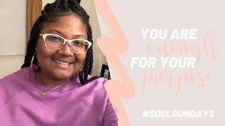 SOUL SUNDAY Ep. 2 | You Are Enough for Your Purpose