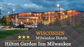 Hilton Garden Inn Milwaukee Airport - Milwaukee Hotels, Wisconsin