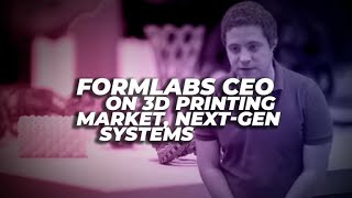 Formlabs CEO Max Lobovsky on 3D printing market, next-gen systems