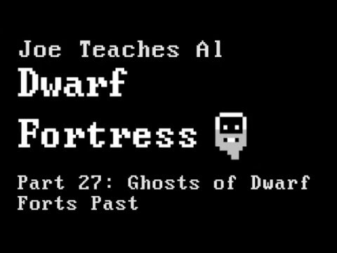 Dwarf Fortress Tutorial - Joe Teaches Al Dwarf Fortress Part 27: Ghosts of Dwarf Forts Past