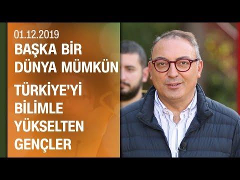 Türkiye'yi bilimle yükselten gençlerin dünyası - Başka Bir Dünya Mümkün 01.12.2019 Pazar