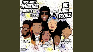 Drop That #NaeNae (feat. T-Pain, French Montana & Lil Jon)