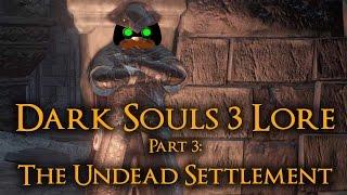 Dark Souls 3 Lore - Part 3 - The Undead Settlement