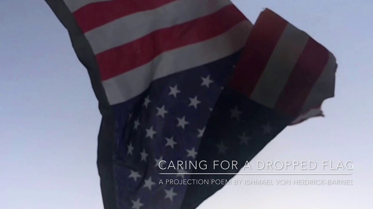 CARING FOR A DROPPED FLAG:  A Projection Poem by Ishmael von Heidrick-Barnes