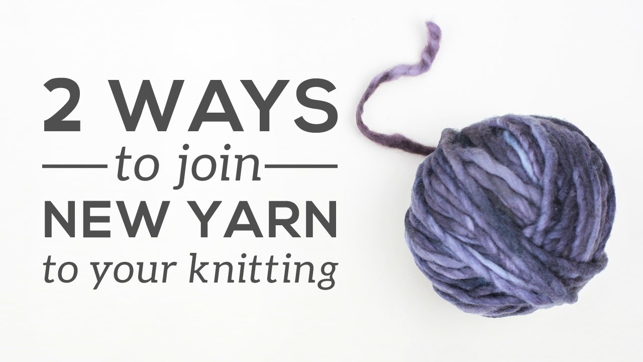 Knitting Joining Yarn In The Round : Knitting essentials joining a new ball of yarn youtube