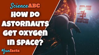 How Do Astronauts Get Breathable Oxygen In Space (Aboard The ISS)?