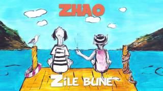 ZHAO - Zile Bune (Piesa Oficiala)