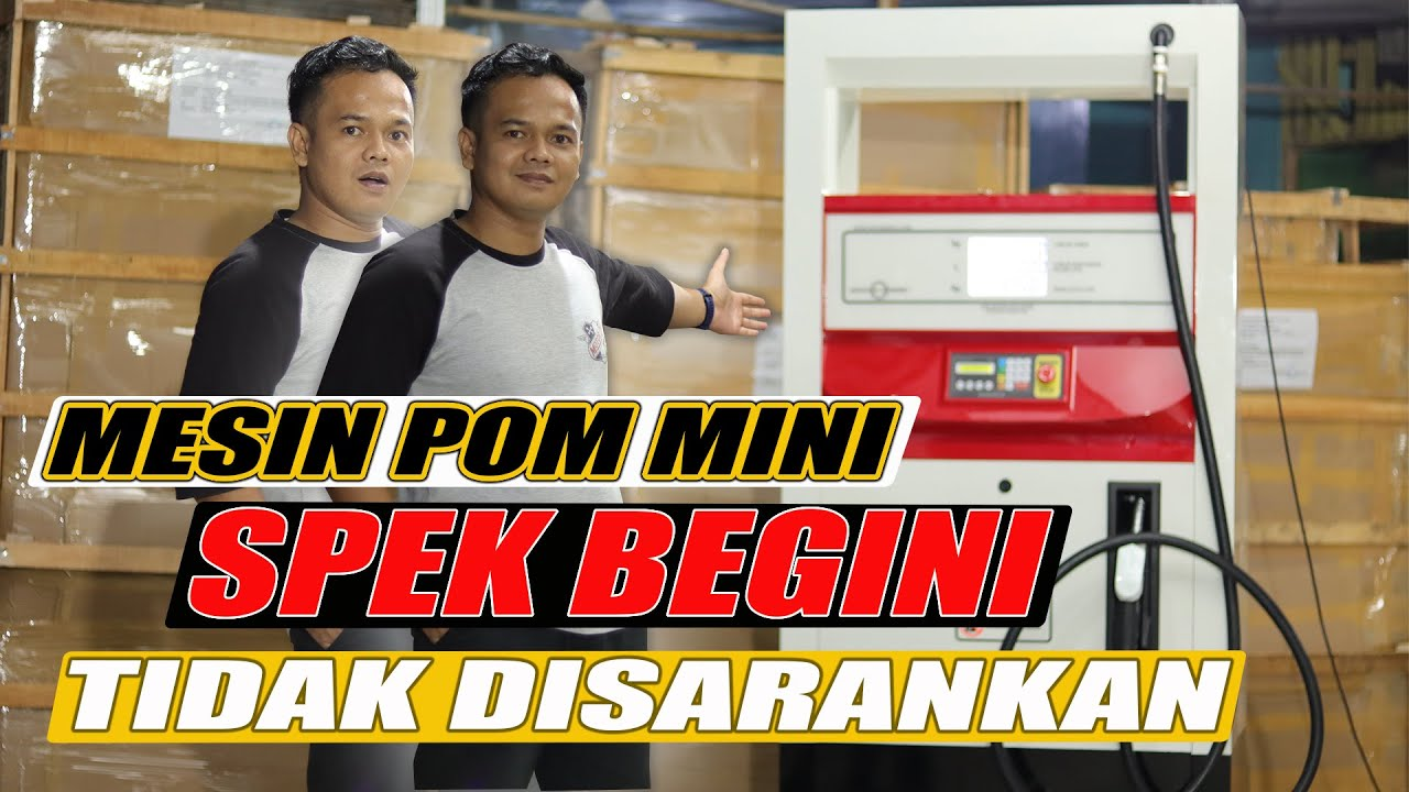 Kenapa Mesin Pom Mini Spek Begini Tidak Disarankan ?