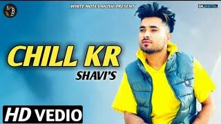 Chill kr Chill kr - (official song) Shavi /New Panjabi song 2019 letest Panjabi song 2019