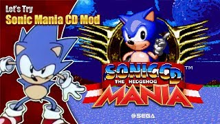 Let's Try - Sonic Mania CD Mods!
