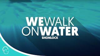 Shonlock - We Walk on Water (Lyric Video)
