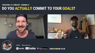 THE EXTRA 10% - EP 083: Do you actually commit to your goals?