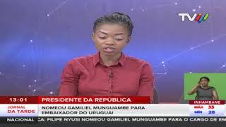 Presidente da República: Nomeou Gamiliel Munguambe para Embaixador do Uruguai