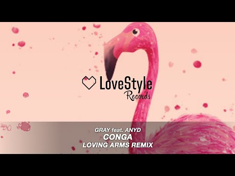 Gray feat. Anyd - Conga (Loving Arms Radio Mix) LoveStyle Records