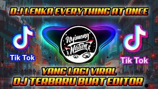 DJ LENKA EVERYTHING AT ONCE - DJ TIK TOK TERBARU YANG LAGI VIRAL - DJ JEDANG JEDUNG BUAT EDITOR