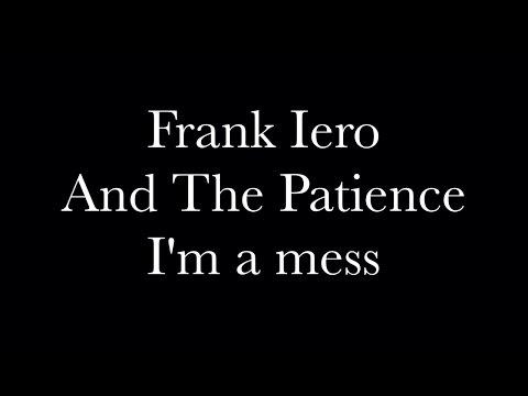 I'm a Mess - Frank Iero And The Patience Lyrics.