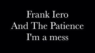 I M A Mess Frank Iero And The Patience Lyrics