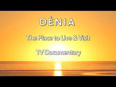 Costa Blanca Movie - Dénia TV Documentary 2017 The Place to Live & Visit (32 min)
