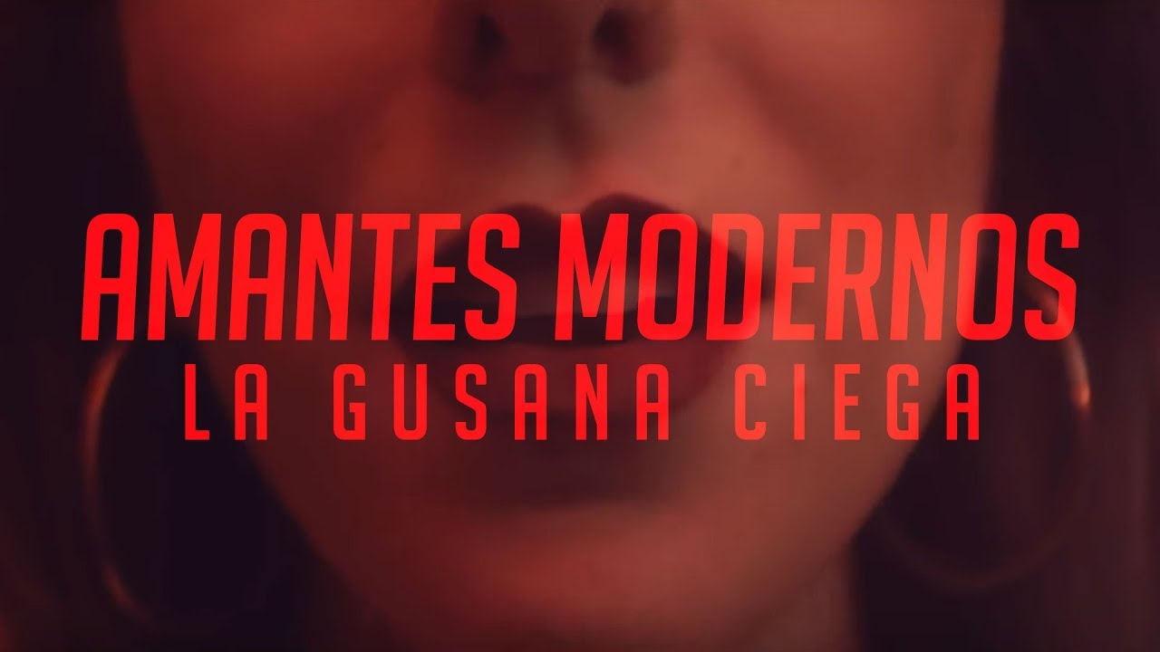 la-gusana-ciega-amantes-modernos-ft-sandra-corcuera-video-oficial-la-gusana-ciega