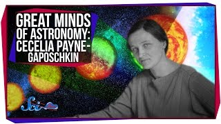 Great Minds of Astronomy: Cecilia Payne-Gaposchkin