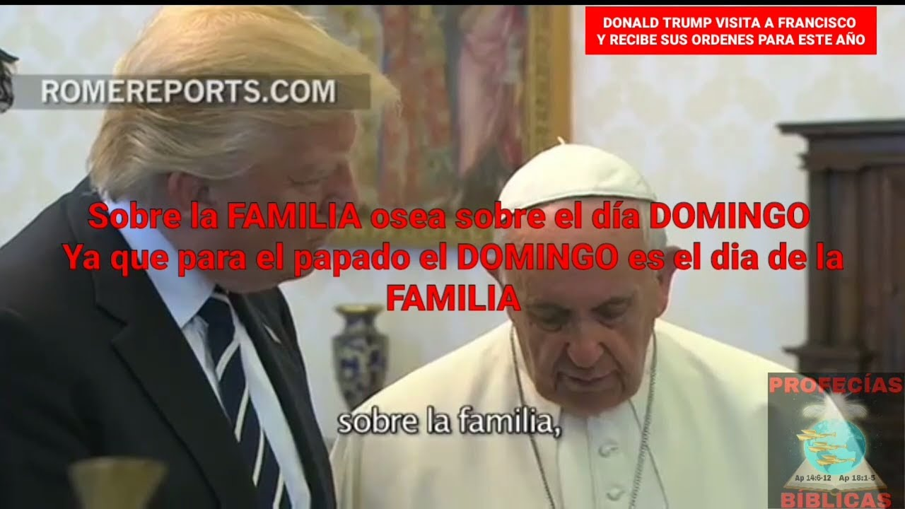 DONALD TRUMP VISITA AL PAPA FRANCISCO Y RECIBE ORDENES PARA LA LEY DOMINICAL