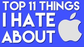 Top 11 Things I Hate about Apple