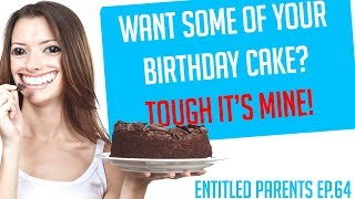 "Entitled Parents Reddit - ""YOUR BIRTHDAY CAKE IS MINE"" (Reddit Entitled Parents)"