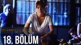 İstanbullu Gelin 18. Bölüm