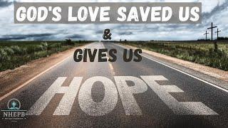 God's Love Saved Us & Gives Us Hope - Romans 5:1-11 - Sunday Sermon - NHEPB