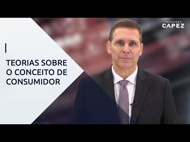 """Teorias sobre o conceito de """"Consumidor"""" – Com Professor Fernando Capez"""