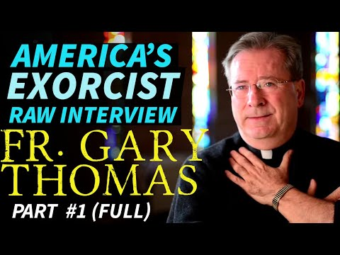 American EXORCIST - Fr. Gary Thomas - UNCUT Interview #1