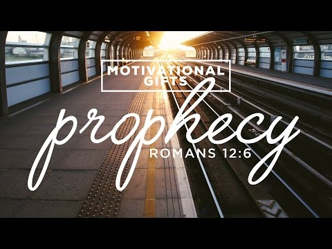 Motivational Gifts:  Prophecy
