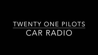 Twenty One Pilots - Car Radio Lyrics