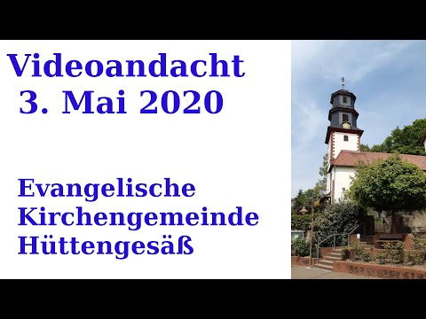 Kirche Hüttengesäß Videoandacht 3. Mai 2020