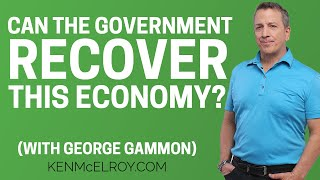 The Government Can't Save Us - Inflation & Economic Recovery (with George Gammon)