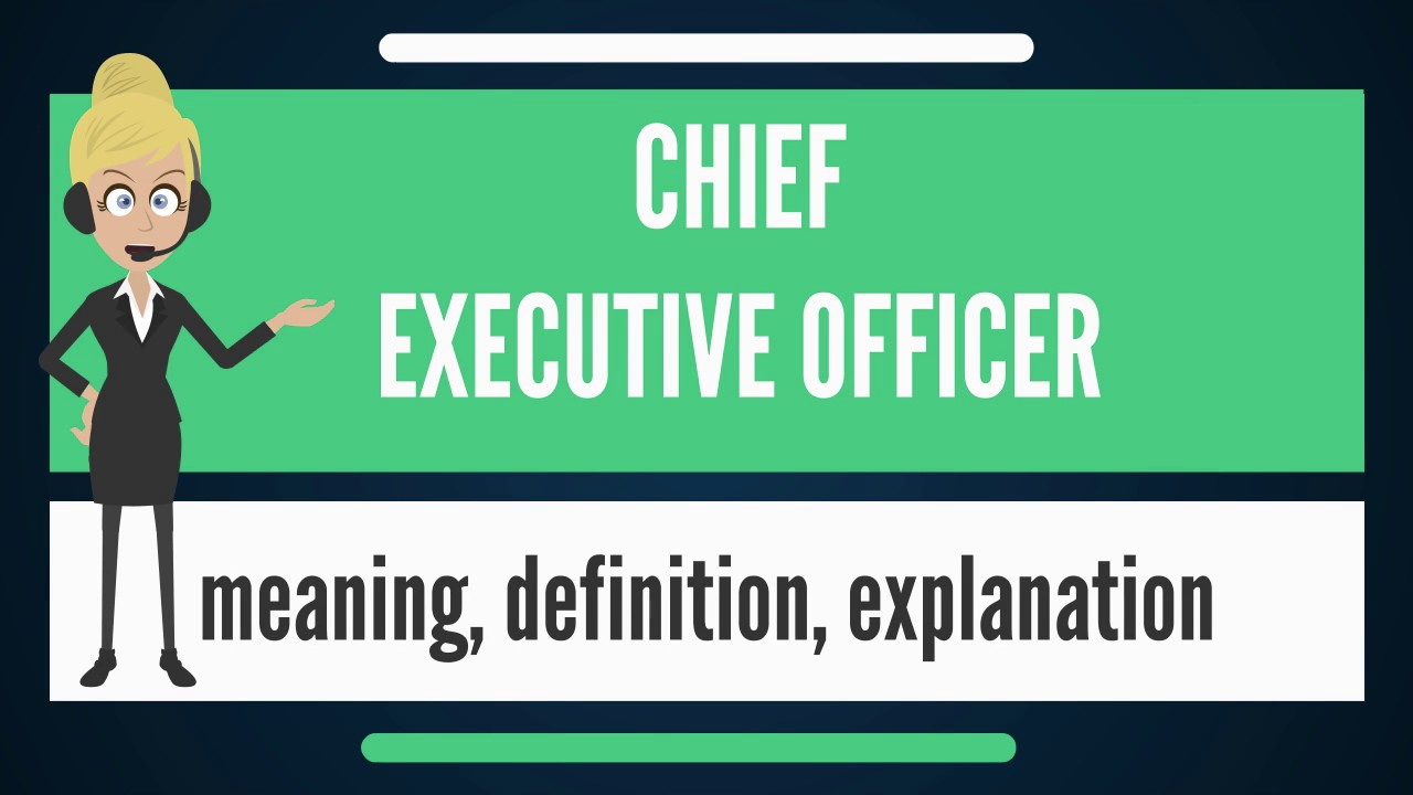 What Is Chief Executive Officer What Does Chief Executive Officer Mean Youtube